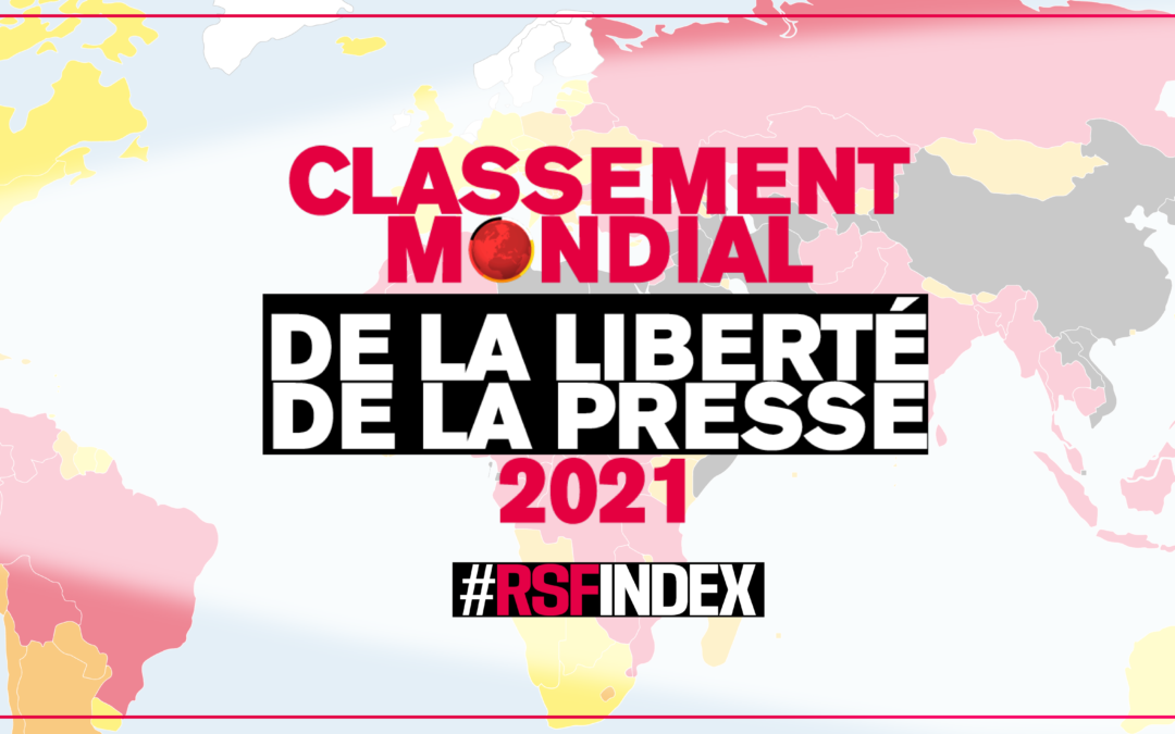 Classement mondial de la liberté de la presse 2021 : le journalisme, seul vaccin contre la désinformation, bloqué dans plus de 130 pays